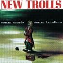 SENZA ORARIO SENZA BANDIERA/NEW TROLLS