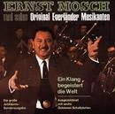 Ein Klang Begeistert Die Welt/Ernst Mosch Und Seine Original Egerländer Musikanten