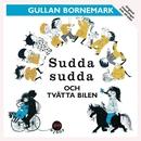 Sudda Sudda Och Tvätta Bilen/Gullan Bornemark