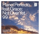 Not Over Yet '99/Planet Perfecto Featuring Grace