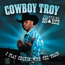I Play Chicken With The Train/Cowboy Troy (Featuring Big & Rich)