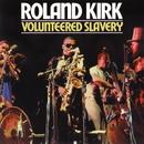 Volunteered Slavery/Roland Kirk