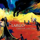 FABLES OF LOST TIME/LARGO