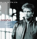 Let Me Be The One/Sasha