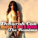 House Is Not A Home - The Remixes/Deborah Cox