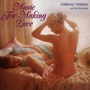 Music For Making Love/Anthony Ventura