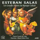 Esteban Salas : Les grandes heures du baroque cubain/Choeur Exaudi de Cuba