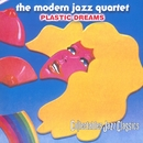 Plastic Dreams/The Modern Jazz Quartet