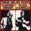 These Are My Roots: Clifford Jordan Plays Leadbelly/Clifford Jordan