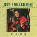 """After Awhile""/Jimmie Dale Gilmore"