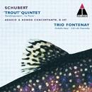 Schubert : Trout Quintet, Adagio & Rondo Concertante/Trio Fontenay