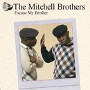 Excuse My Brother - CD1/The Mitchell Brothers featuring The Streets