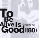 It's Good to Be Alive - Anos 80/Gilberto Gil