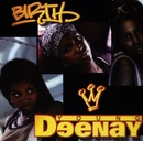 Birth/Young Deenay