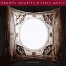 Early Music/Kronos Quartet