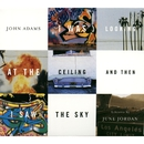 I WAS LOOKING AT THE CEILING AND THEN I SAW THE SKY/John Adams