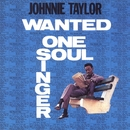 Wanted: One Soul Singer/Johnnie Taylor