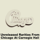 Unreleased Rarities From Chicago At Carnegie Hall/Chicago