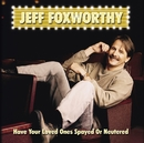 Have Your Loved Ones Spayed Or Neutered/Jeff Foxworthy