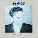 COME L'ACQUA/MANGO