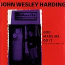 God Made Me Do It: The Christmas EP/John Wesley Harding
