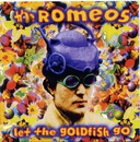 Let The Goldfish Go/The Romeos