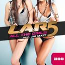 All the Girls [feat. Jai Matt]/L.A.R.5