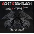 Ganz Egal/Echt Steinbach meets Wolfgang Sauer