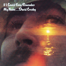 If I Could Only Remember My Name/David Crosby