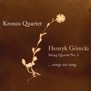 Henryk Gorecki: String Quartet No. 3 (...Songs Are Sung)/Kronos Quartet