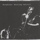 Bootleg Detroit/Morphine