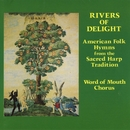 Rivers Of Delight - American Folk Hymns From The Sacred Harp Tradition/Word Of Mouth Chorus