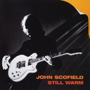 Still Warm/John Scofield