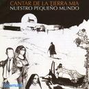 Cantar de la tierra mia/Nuestro Pequeño Mundo