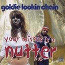 Your Missus Is A Nutter/Goldie Lookin Chain