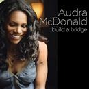 Build a Bridge/Audra McDonald
