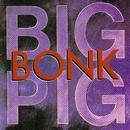 Bonk/Big Pig