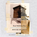 House on Hill/Brad Mehldau Trio
