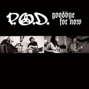 Goodbye For Now/P.O.D.