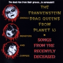 Songs From The Recently Deceased/Wednesday 13's Frankenstein Drag Queens From Planet 13