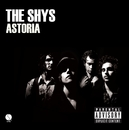 Astoria (U.S. Version)/The Shys