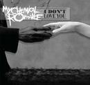 I Don't Love You (Int'l DMD Maxi)/My Chemical Romance