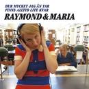 Hur mycket jag än tar finns alltid lite kvar/Raymond & Maria