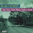 The Lark In The Morning/Liam Clancy, Tommy Makem, Family And Friends
