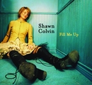 Fill Me Up (UK commercial 2-track)/Shawn Colvin