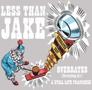 Overrated [Everything Is] / A Still Life Franchise (Int'l Maxi Single)/Less Than Jake
