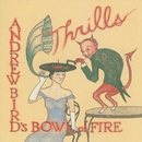 Thrills/Andrew Bird's Bowl Of Fire