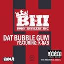 Dat Bubble Gum/K-Rab Presents BHI
