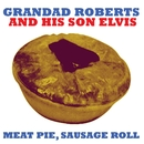 Meat Pie, Sausage Roll/Grandad Roberts And His Son Elvis