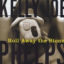 Roll Away The Stone/Kelly Joe Phelps
